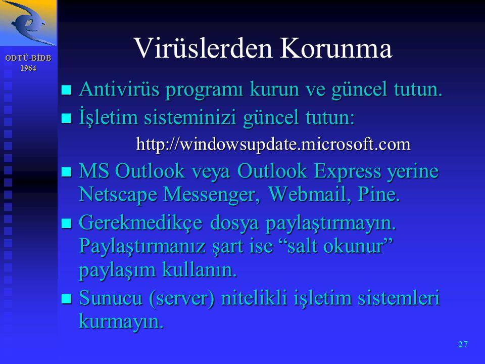 ODTÜ-BİDB 1964 27 Virüslerden Korunma n Antivirüs programı kurun ve güncel tutun. n İşletim sisteminizi güncel tutun: http://windowsupdate.microsoft.c