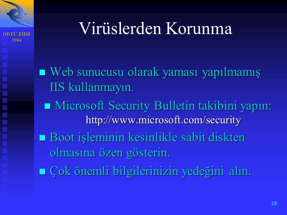ODTÜ-BİDB 1964 28 Virüslerden Korunma n Web sunucusu olarak yaması yapılmamış IIS kullanmayın. n Microsoft Security Bulletin takibini yapın: http://ww