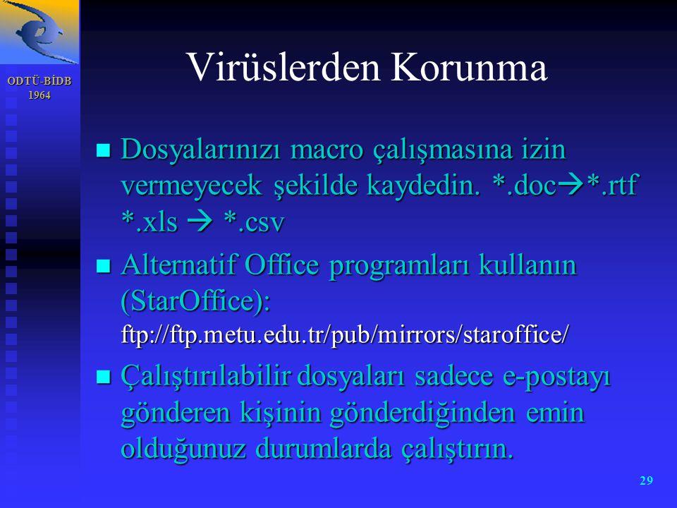 ODTÜ-BİDB 1964 29 Virüslerden Korunma n Dosyalarınızı macro çalışmasına izin vermeyecek şekilde kaydedin. *.doc  *.rtf *.xls  *.csv n Alternatif Off