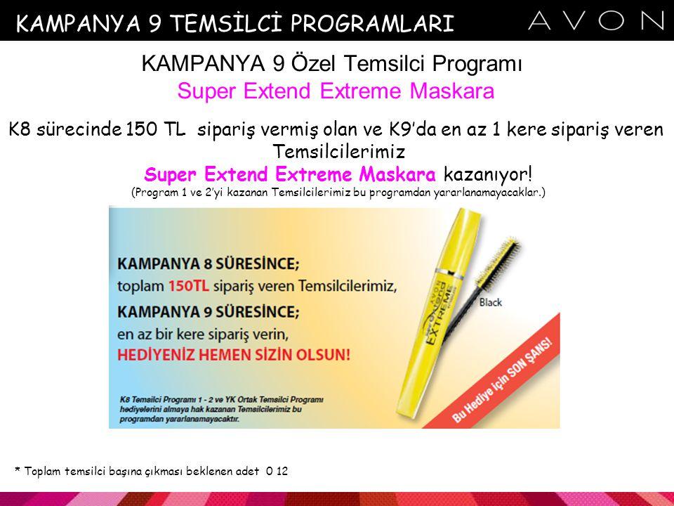 KAMPANYA 9 Özel Temsilci Programı Super Extend Extreme Maskara K8 sürecinde 150 TL sipariş vermiş olan ve K9'da en az 1 kere sipariş veren Temsilcilerimiz Super Extend Extreme Maskara kazanıyor.