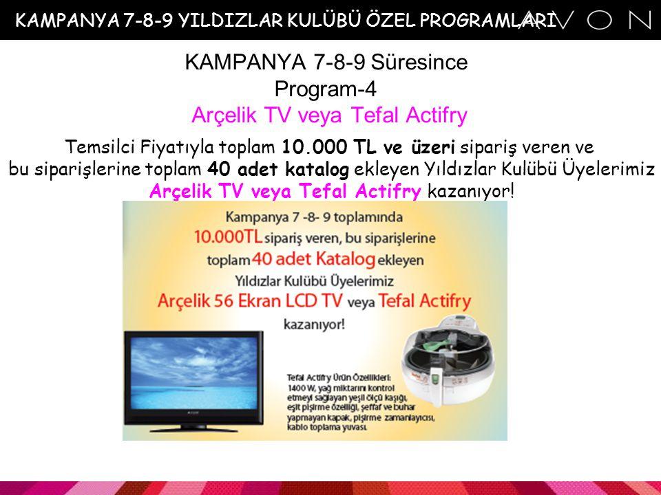 KAMPANYA 7-8-9 Süresince Program-4 Arçelik TV veya Tefal Actifry Temsilci Fiyatıyla toplam 10.000 TL ve üzeri sipariş veren ve bu siparişlerine toplam 40 adet katalog ekleyen Yıldızlar Kulübü Üyelerimiz Arçelik TV veya Tefal Actifry kazanıyor.