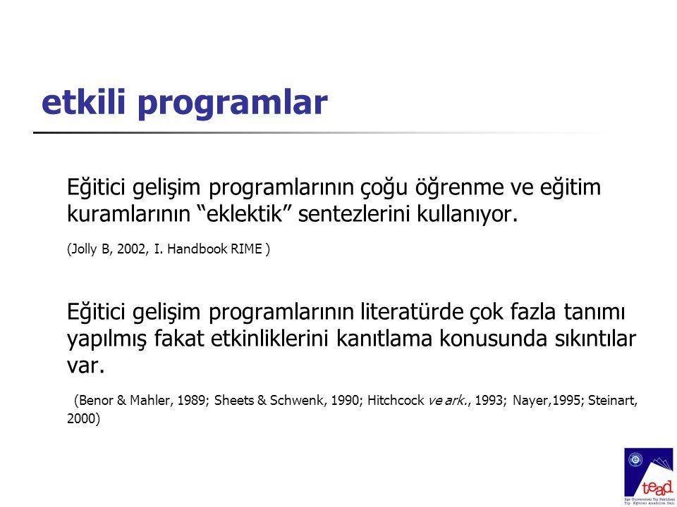"""etkili programlar Eğitici gelişim programlarının çoğu öğrenme ve eğitim kuramlarının """"eklektik"""" sentezlerini kullanıyor. (Jolly B, 2002, I. Handbook R"""