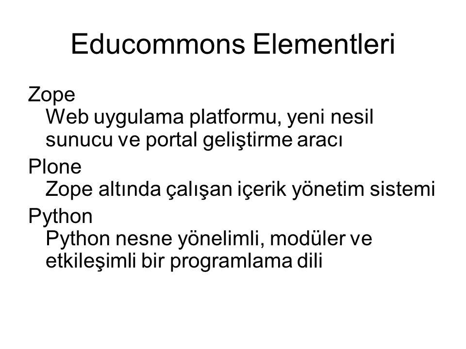Educommons Elementleri Zope Web uygulama platformu, yeni nesil sunucu ve portal geliştirme aracı Plone Zope altında çalışan içerik yönetim sistemi Python Python nesne yönelimli, modüler ve etkileşimli bir programlama dili
