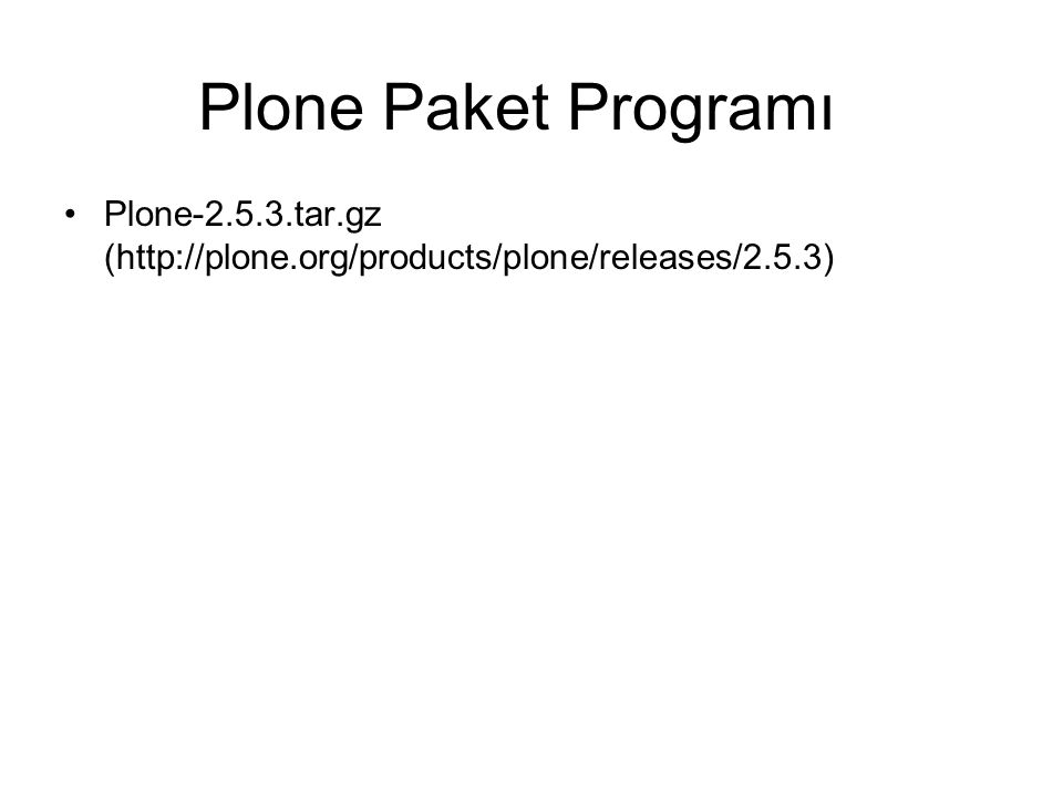 Plone Paket Programı Plone-2.5.3.tar.gz (http://plone.org/products/plone/releases/2.5.3)