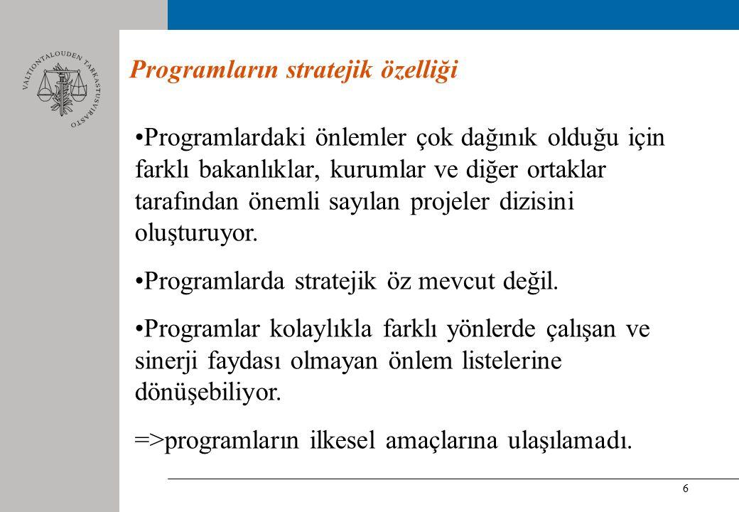 6 Programların stratejik özelliği Programlardaki önlemler çok dağınık olduğu için farklı bakanlıklar, kurumlar ve diğer ortaklar tarafından önemli sayılan projeler dizisini oluşturuyor.