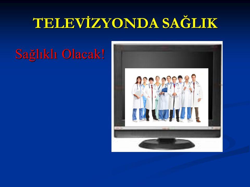 TELEVİZYONDA SAĞLIK Sağlıklı Olacak!
