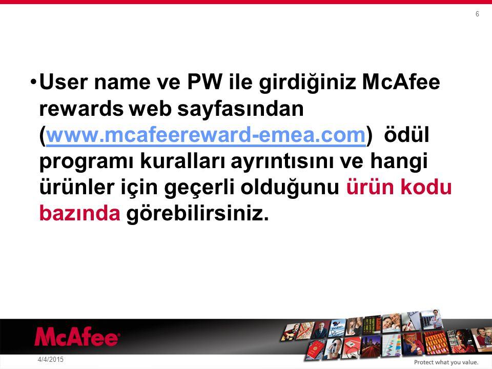 6 4/4/2015 User name ve PW ile girdiğiniz McAfee rewards web sayfasından (www.mcafeereward-emea.com) ödül programı kuralları ayrıntısını ve hangi ürünler için geçerli olduğunu ürün kodu bazında görebilirsiniz.www.mcafeereward-emea.com