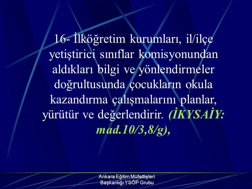 Ankara Eğitim Müfettişleri Başkanlığı YSÖP Grubu 16- İlköğretim kurumları, il/ilçe yetiştirici sınıflar komisyonundan aldıkları bilgi ve yönlendirmele