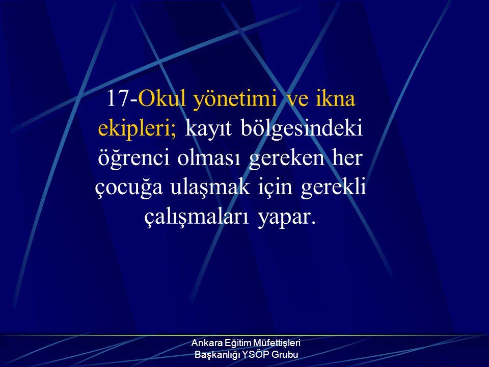 Ankara Eğitim Müfettişleri Başkanlığı YSÖP Grubu 17-Okul yönetimi ve ikna ekipleri; kayıt bölgesindeki öğrenci olması gereken her çocuğa ulaşmak için