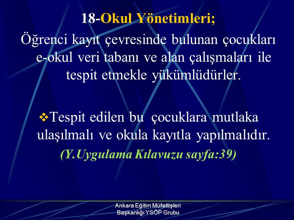 Ankara Eğitim Müfettişleri Başkanlığı YSÖP Grubu 18-Okul Yönetimleri; Öğrenci kayıt çevresinde bulunan çocukları e-okul veri tabanı ve alan çalışmalar