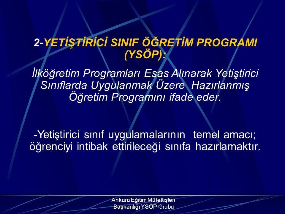 Ankara Eğitim Müfettişleri Başkanlığı YSÖP Grubu 2-YETİŞTİRİCİ SINIF ÖĞRETİM PROGRAMI (YSÖP): İlköğretim Programları Esas Alınarak Yetiştirici Sınıfla