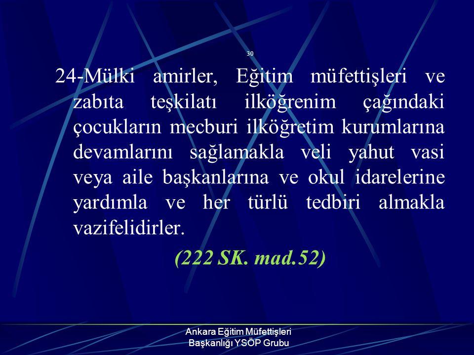 Ankara Eğitim Müfettişleri Başkanlığı YSÖP Grubu 30 24-Mülki amirler, Eğitim müfettişleri ve zabıta teşkilatı ilköğrenim çağındaki çocukların mecburi