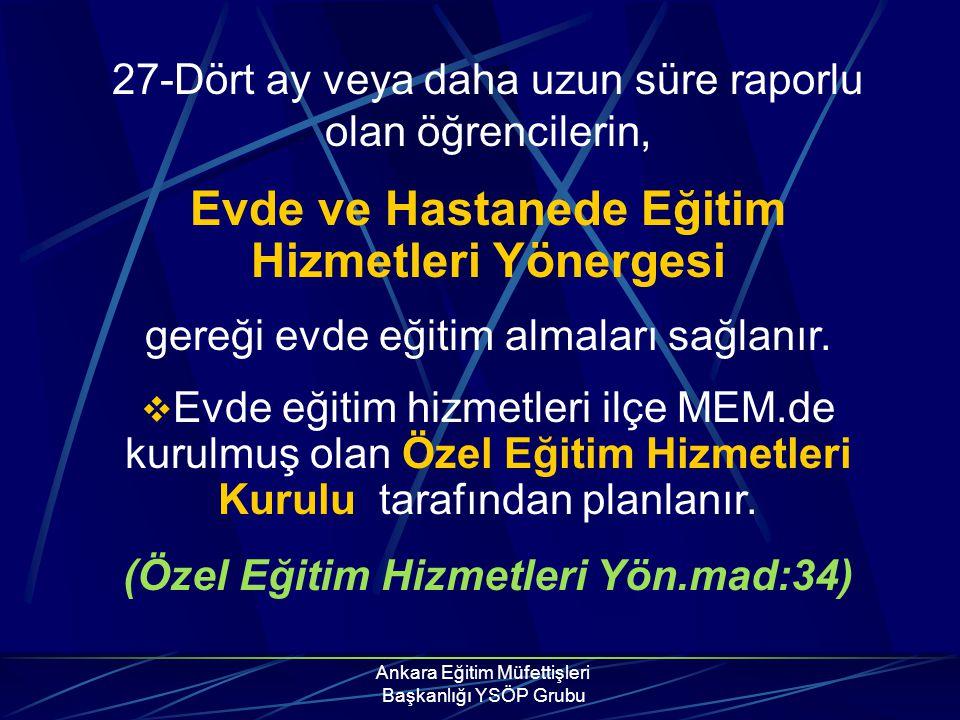 Ankara Eğitim Müfettişleri Başkanlığı YSÖP Grubu 27-Dört ay veya daha uzun süre raporlu olan öğrencilerin, Evde ve Hastanede Eğitim Hizmetleri Yönerge