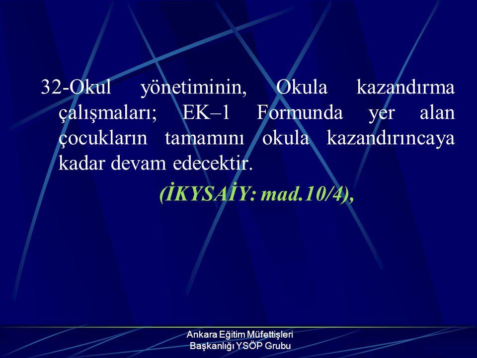 Ankara Eğitim Müfettişleri Başkanlığı YSÖP Grubu 32-Okul yönetiminin, Okula kazandırma çalışmaları; EK–1 Formunda yer alan çocukların tamamını okula k