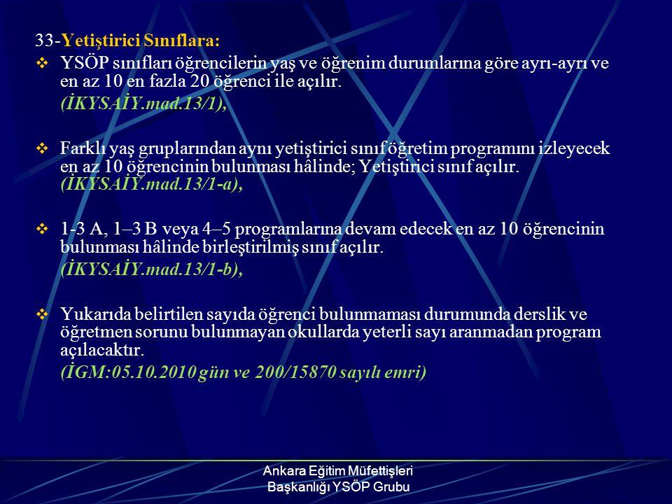 Ankara Eğitim Müfettişleri Başkanlığı YSÖP Grubu 33-Yetiştirici Sınıflara:  YSÖP sınıfları öğrencilerin yaş ve öğrenim durumlarına göre ayrı-ayrı ve