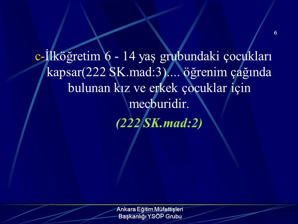 Ankara Eğitim Müfettişleri Başkanlığı YSÖP Grubu 6 c-İlköğretim 6 - 14 yaş grubundaki çocukları kapsar(222 SK.mad:3).... öğrenim çağında bulunan kız v