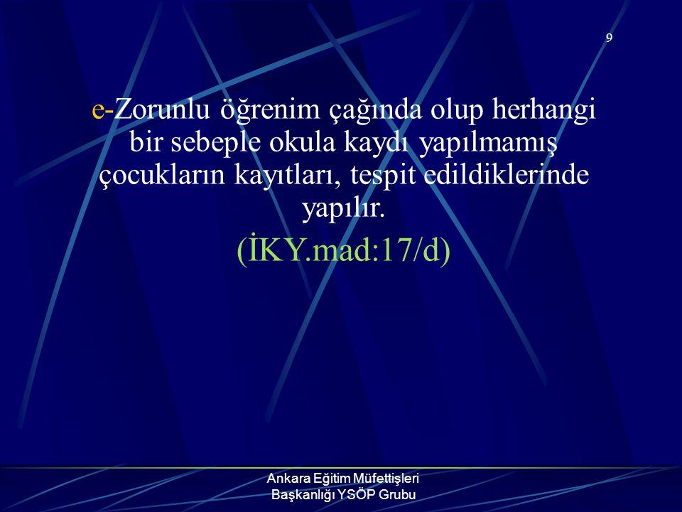Ankara Eğitim Müfettişleri Başkanlığı YSÖP Grubu 9 e-Zorunlu öğrenim çağında olup herhangi bir sebeple okula kaydı yapılmamış çocukların kayıtları, te