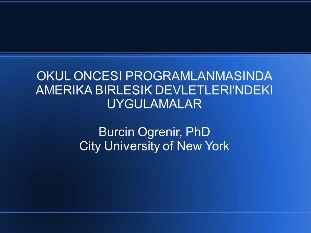 OKUL ONCESI PROGRAMLANMASINDA AMERIKA BIRLESIK DEVLETLERI'NDEKI UYGULAMALAR Burcin Ogrenir, PhD City University of New York