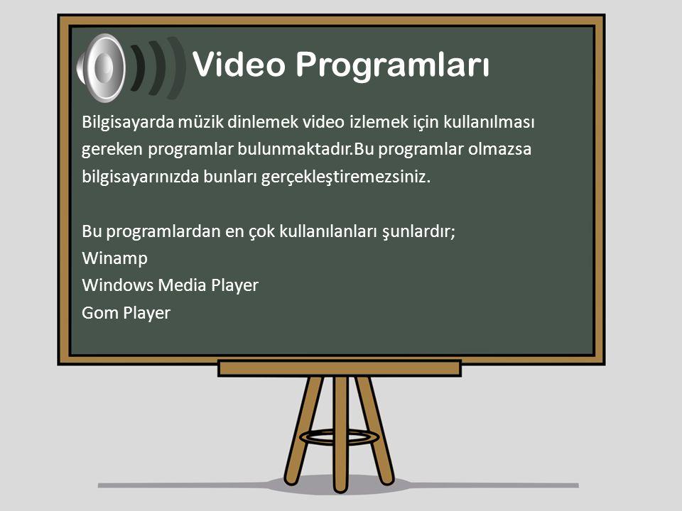 Video Programları Bilgisayarda müzik dinlemek video izlemek için kullanılması gereken programlar bulunmaktadır.Bu programlar olmazsa bilgisayarınızda