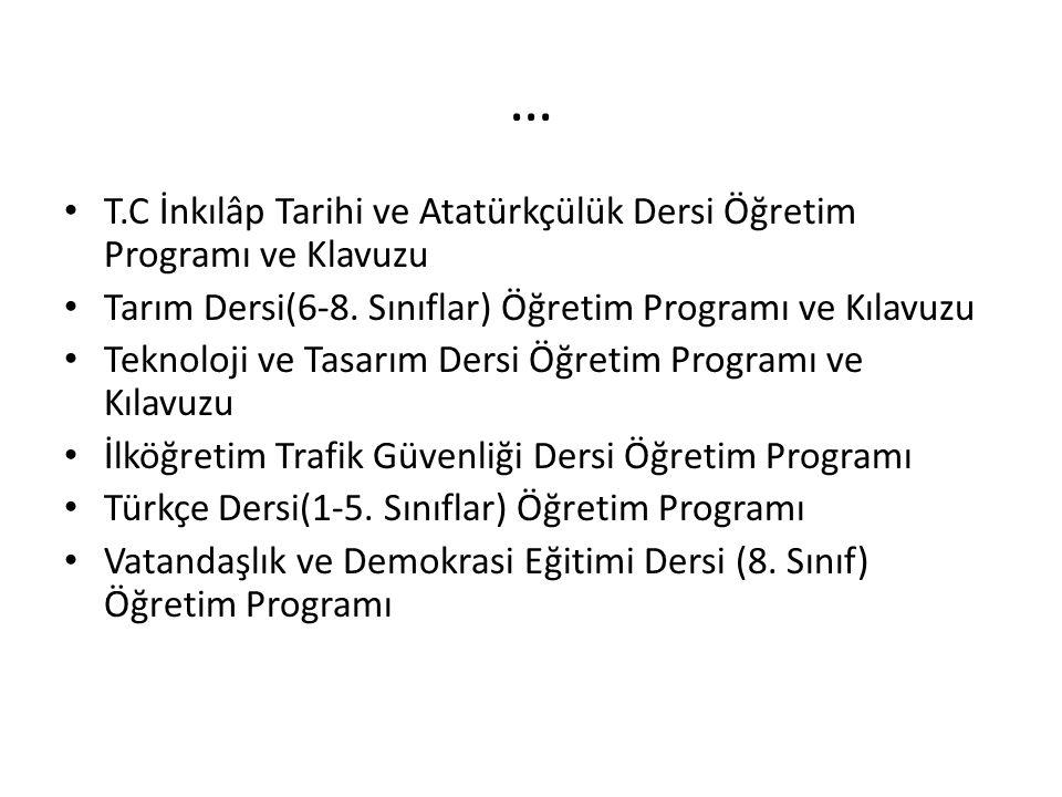 … T.C İnkılâp Tarihi ve Atatürkçülük Dersi Öğretim Programı ve Klavuzu Tarım Dersi(6-8. Sınıflar) Öğretim Programı ve Kılavuzu Teknoloji ve Tasarım De