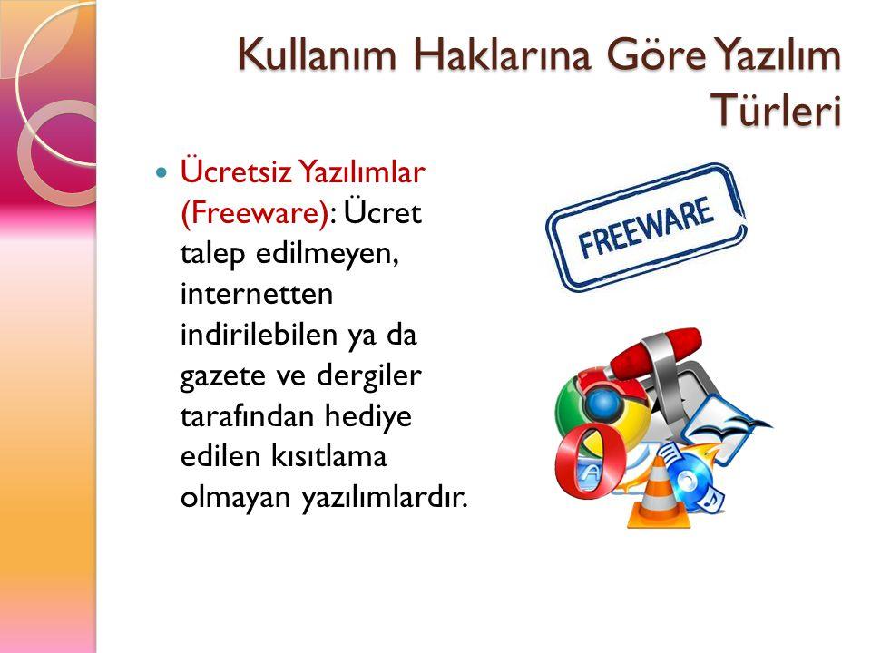 Kullanım Haklarına Göre Yazılım Türleri Ücretsiz Yazılımlar (Freeware): Ücret talep edilmeyen, internetten indirilebilen ya da gazete ve dergiler tara
