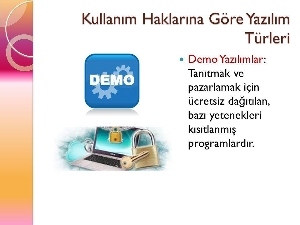 Kullanım Haklarına Göre Yazılım Türleri Demo Yazılımlar: Tanıtmak ve pazarlamak için ücretsiz da ğ ıtılan, bazı yetenekleri kısıtlanmış programlardır.