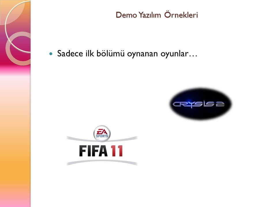 Demo Yazılım Örnekleri Sadece ilk bölümü oynanan oyunlar…