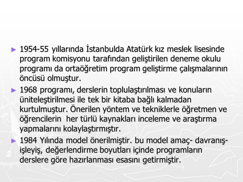 ► 1954-55 yıllarında İstanbulda Atatürk kız meslek lisesinde program komisyonu tarafından geliştirilen deneme okulu programı da ortaöğretim program ge