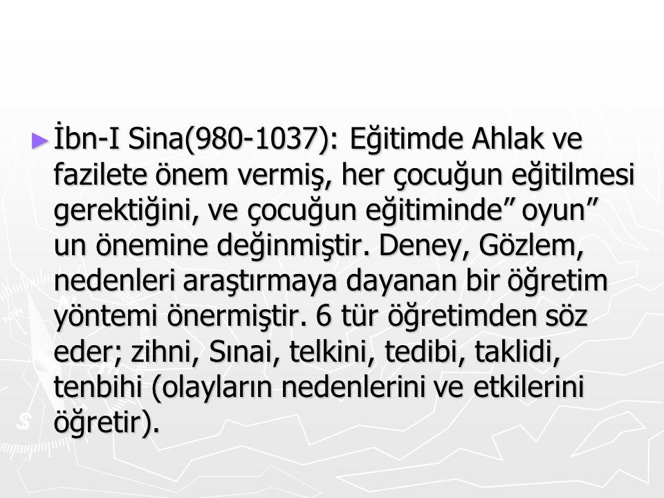 """► İbn-I Sina(980-1037): Eğitimde Ahlak ve fazilete önem vermiş, her çocuğun eğitilmesi gerektiğini, ve çocuğun eğitiminde"""" oyun"""" un önemine değinmişti"""