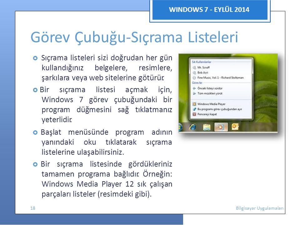WINDOWS 7 - EYLÜL 2014 Görev Çubuğu-Sıçrama Listeleri  Sıçrama listeleri sizi doğrudan her gün kullandığınız belgelere, resimlere, şarkılara veya web sitelerine götürür.