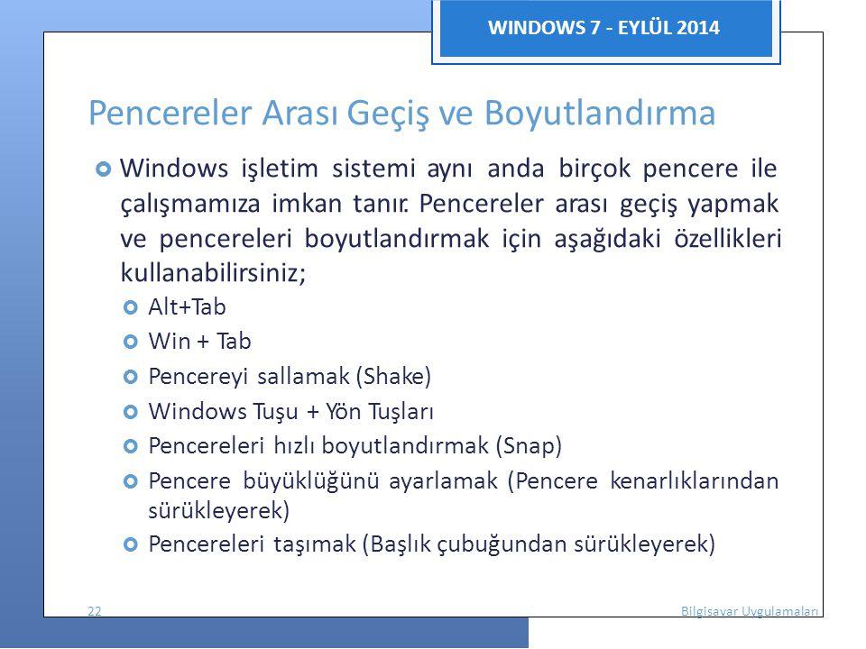 WINDOWS 7 - EYLÜL 2014 Pencereler Arası Geçiş ve Boyutlandırma  Windows işletim sistemi aynı anda birçok pencere ile çalışmamıza imkan tanır. Pencere