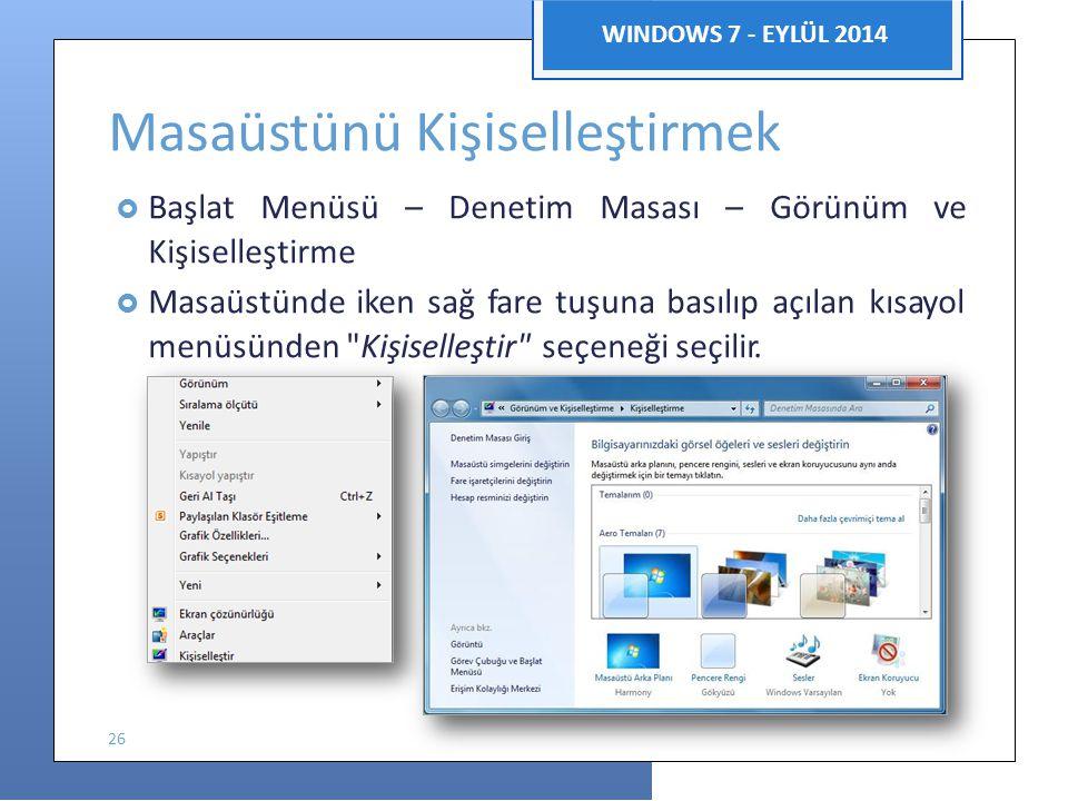 Bilgisayar Uygulamaları WINDOWS 7 - EYLÜL 2014 Masaüstünü Kişiselleştirmek  Başlat Menüsü – Denetim Masası – Görünüm ve Kişiselleştirme  Masaüstünde iken sağ fare tuşuna basılıp açılan kısayol menüsünden Kişiselleştir seçeneği seçilir.