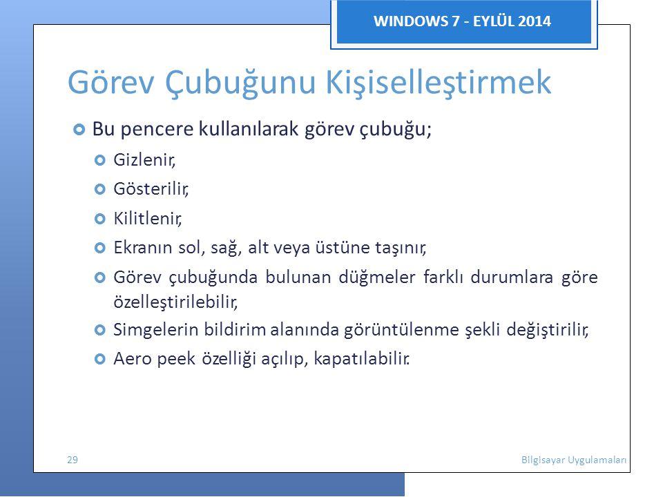 WINDOWS 7 - EYLÜL 2014 Görev Çubuğunu Kişiselleştirmek  Bu pencere kullanılarak görev çubuğu;  Gizlenir,  Gösterilir,  Kilitlenir,  Ekranın sol,