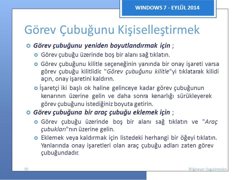 WINDOWS 7 - EYLÜL 2014 Görev Çubuğunu Kişiselleştirmek  Görev çubuğunu yeniden boyutlandırmak için ;  Görev çubuğu üzerinde boş bir alanı sağ tıklatın.