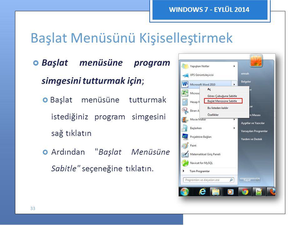 Bilgisayar Uygulamaları WINDOWS 7 - EYLÜL 2014 Başlat Menüsünü Kişiselleştirmek  Başlat menüsüne program simgesini tutturmak için;  Başlat menüsüne
