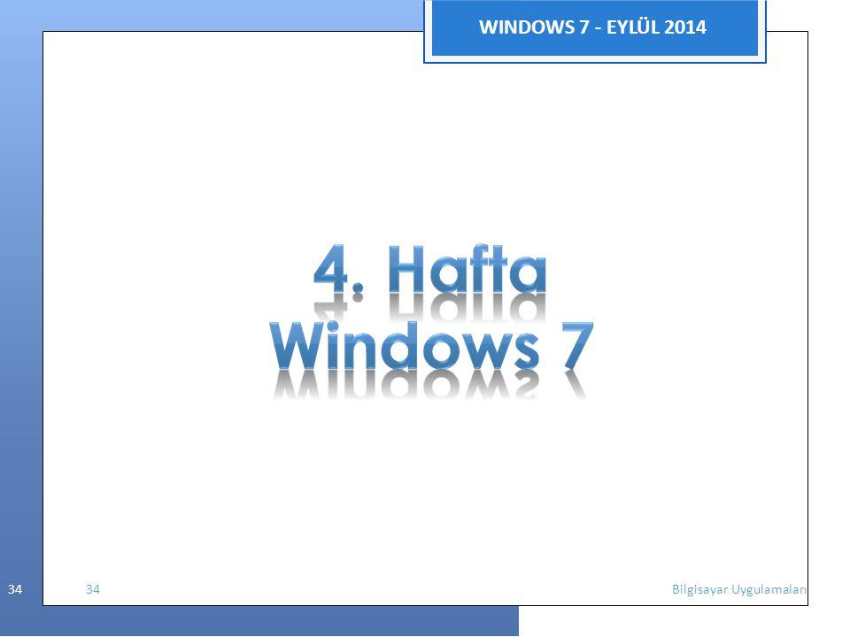 WINDOWS 7 - EYLÜL 2014 34 34 Bilgisayar Uygulamaları
