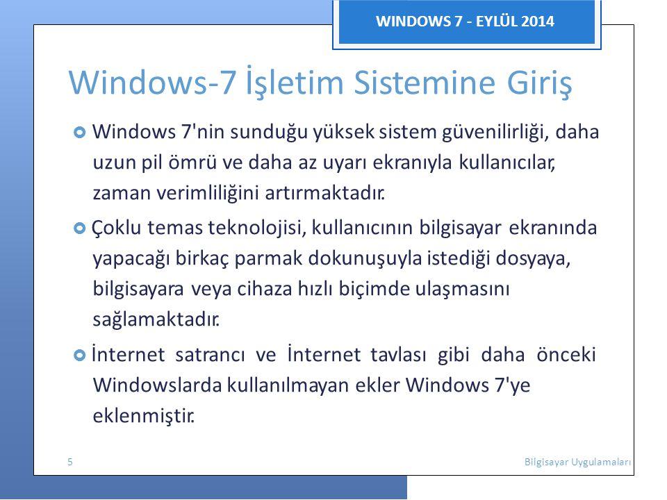 WINDOWS 7 - EYLÜL 2014 Windows-7 İşletim Sistemine Giriş  Windows 7'nin sunduğu yüksek sistem güvenilirliği, daha uzun pil ömrü ve daha az uyarı ekra