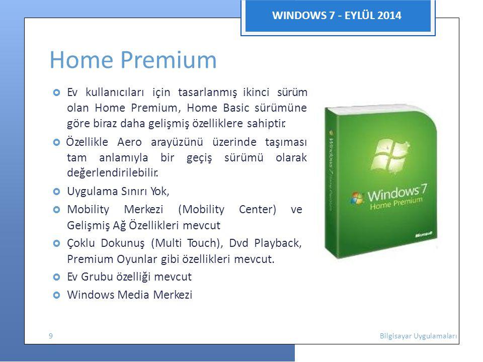 WINDOWS 7 - EYLÜL 2014 Home Premium  Ev kullanıcıları için tasarlanmış ikinci sürüm olan Home Premium, Home Basic sürümüne göre biraz daha gelişmiş özelliklere sahiptir.