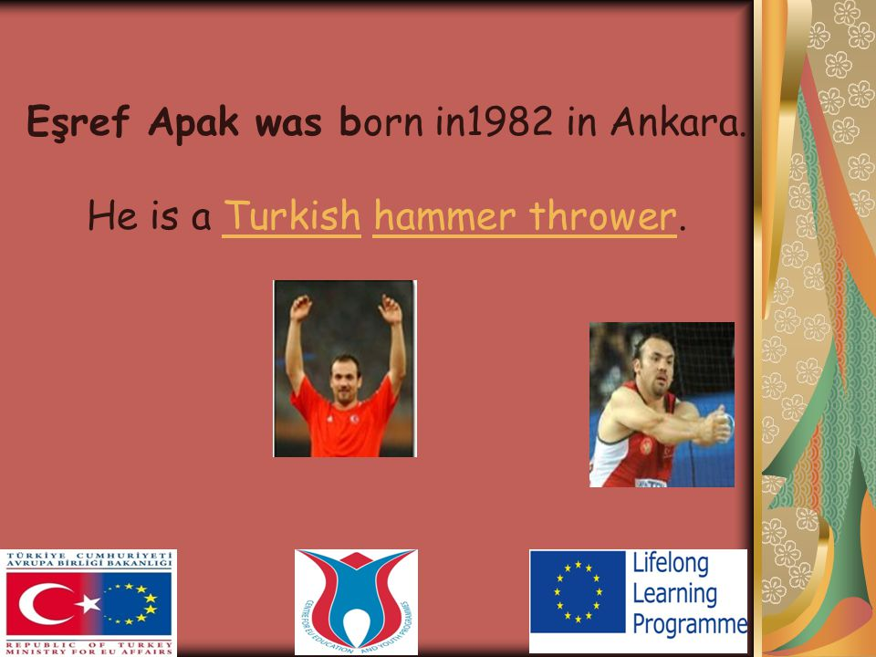 Eşref Apak was born in1982 in Ankara. He is a Turkish hammer thrower.