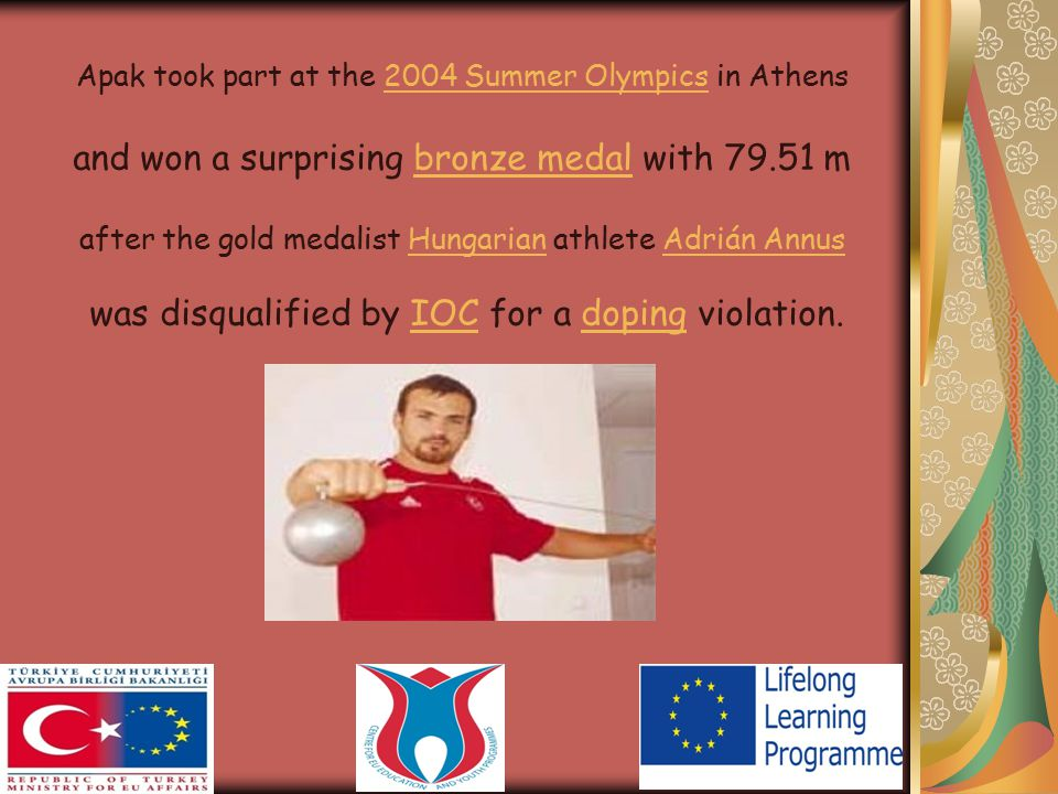 In 2005 Apak participated at the 2005 Mediterranean Games in Almería2005 Mediterranean Games and won the gold medal with his throw of 77.88 metres.