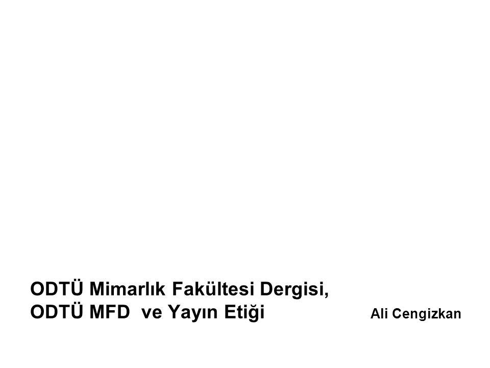 ODTÜ Mimarlık Fakültesi Dergisi, ODTÜ MFD ve Yayın Etiği Ali Cengizkan