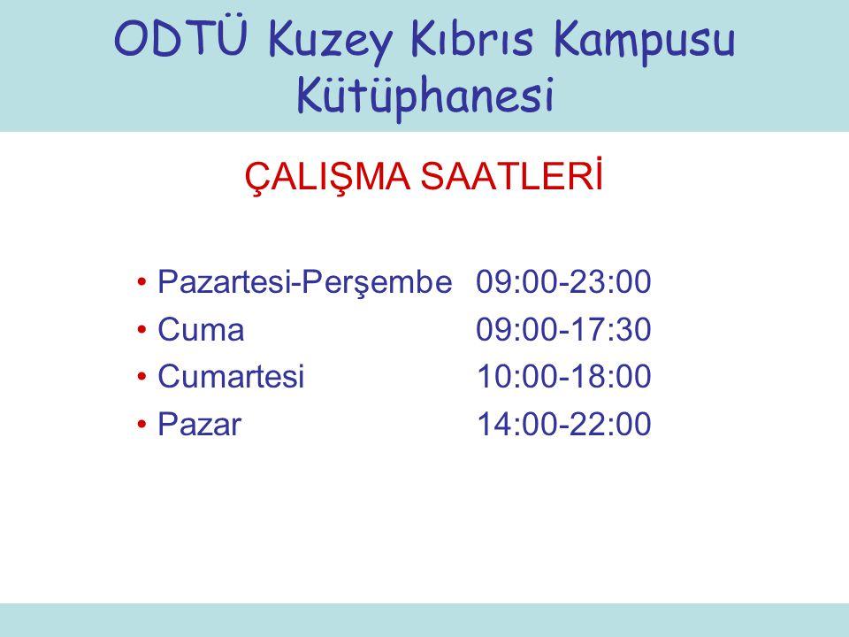 ÇALIŞMA SAATLERİ Pazartesi-Perşembe09:00-23:00 Cuma09:00-17:30 Cumartesi10:00-18:00 Pazar14:00-22:00 ODTÜ Kuzey Kıbrıs Kampusu Kütüphanesi