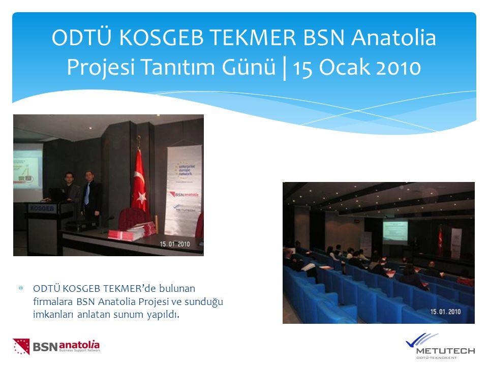 ODTÜ KOSGEB TEKMER BSN Anatolia Projesi Tanıtım Günü | 15 Ocak 2010  ODTÜ KOSGEB TEKMER'de bulunan firmalara BSN Anatolia Projesi ve sunduğu imkanları anlatan sunum yapıldı.