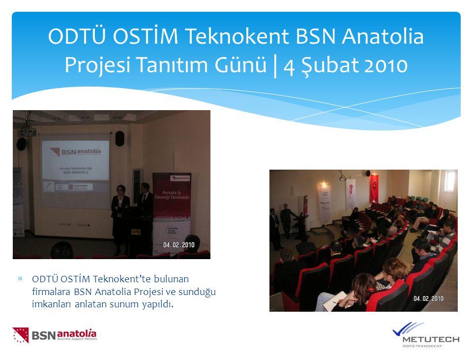 ODTÜ OSTİM Teknokent BSN Anatolia Projesi Tanıtım Günü | 4 Şubat 2010  ODTÜ OSTİM Teknokent'te bulunan firmalara BSN Anatolia Projesi ve sunduğu imka