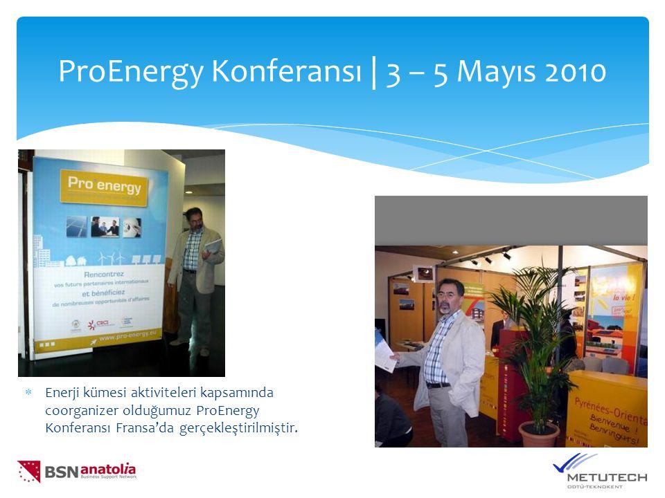 ProEnergy Konferansı | 3 – 5 Mayıs 2010  Enerji kümesi aktiviteleri kapsamında coorganizer olduğumuz ProEnergy Konferansı Fransa'da gerçekleştirilmiştir.