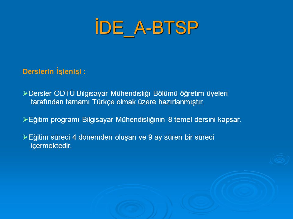İDE_A-BTSP Derslerin İşlenişi :  Dersler ODTÜ Bilgisayar Mühendisliği Bölümü öğretim üyeleri tarafından tamamı Türkçe olmak üzere hazırlanmıştır.  E
