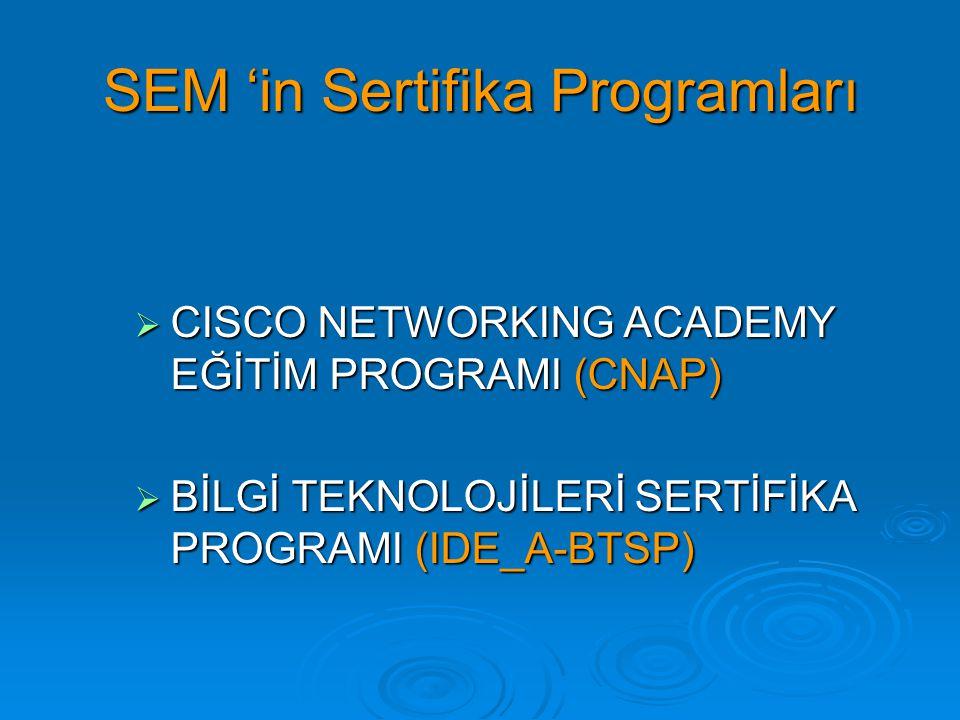 SEM 'in Sertifika Programları  CISCO NETWORKING ACADEMY EĞİTİM PROGRAMI (CNAP)  BİLGİ TEKNOLOJİLERİ SERTİFİKA PROGRAMI (IDE_A-BTSP)