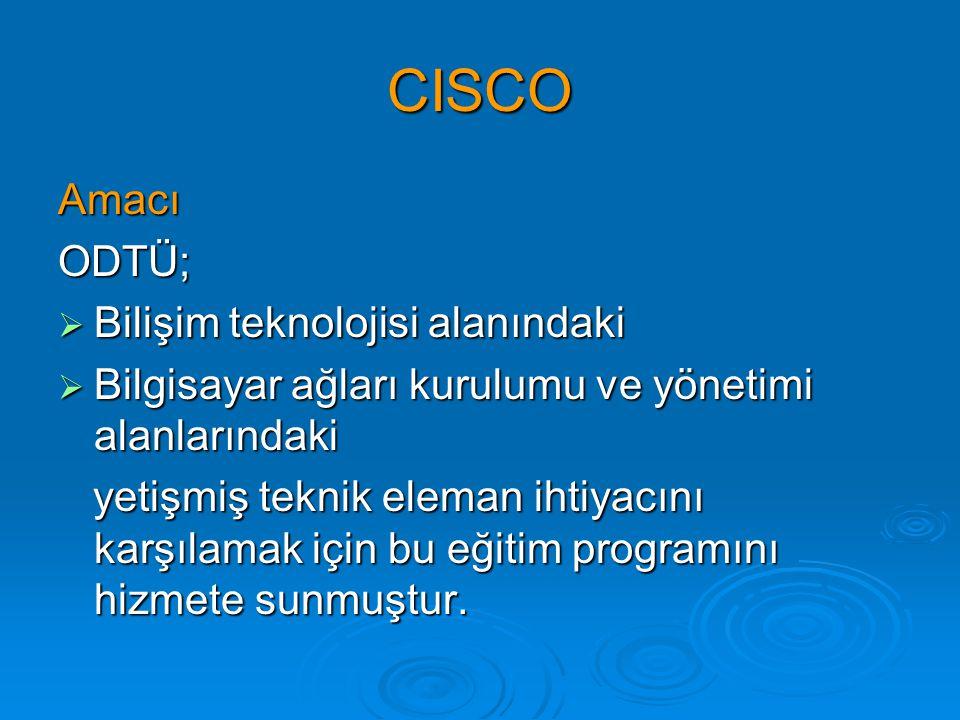 CISCO AmacıODTÜ;  Bilişim teknolojisi alanındaki  Bilgisayar ağları kurulumu ve yönetimi alanlarındaki yetişmiş teknik eleman ihtiyacını karşılamak