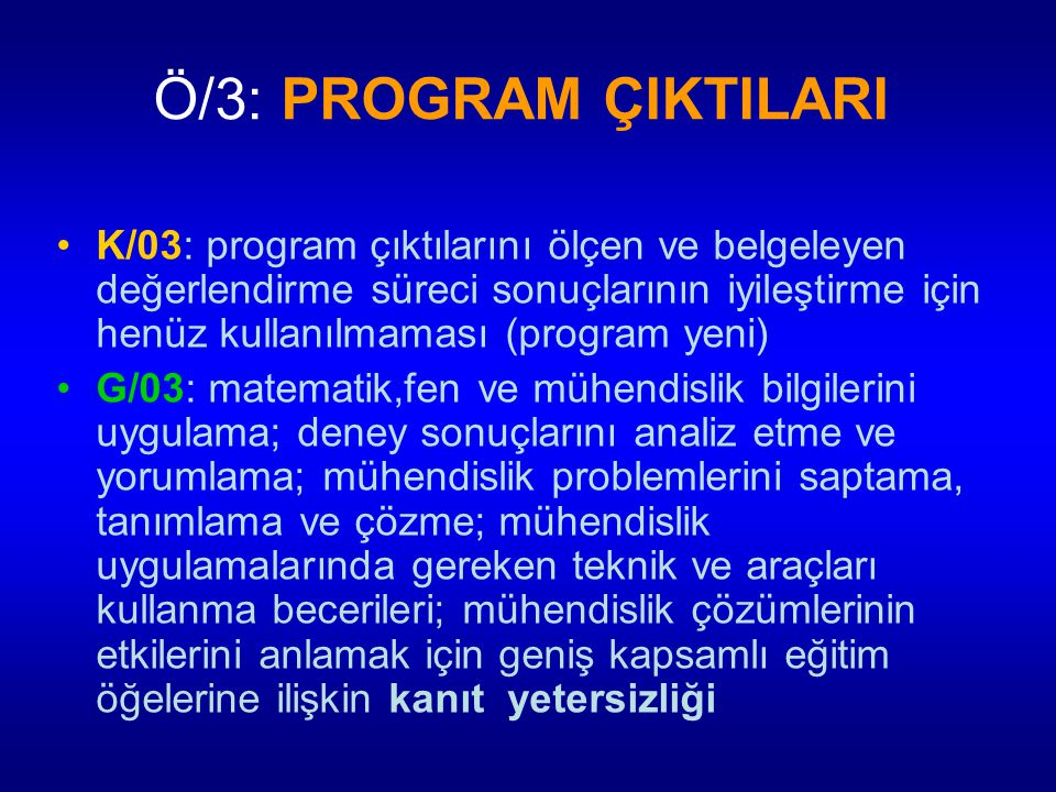 Ö/3: PROGRAM ÇIKTILARI K/03: program çıktılarını ölçen ve belgeleyen değerlendirme süreci sonuçlarının iyileştirme için henüz kullanılmaması (program