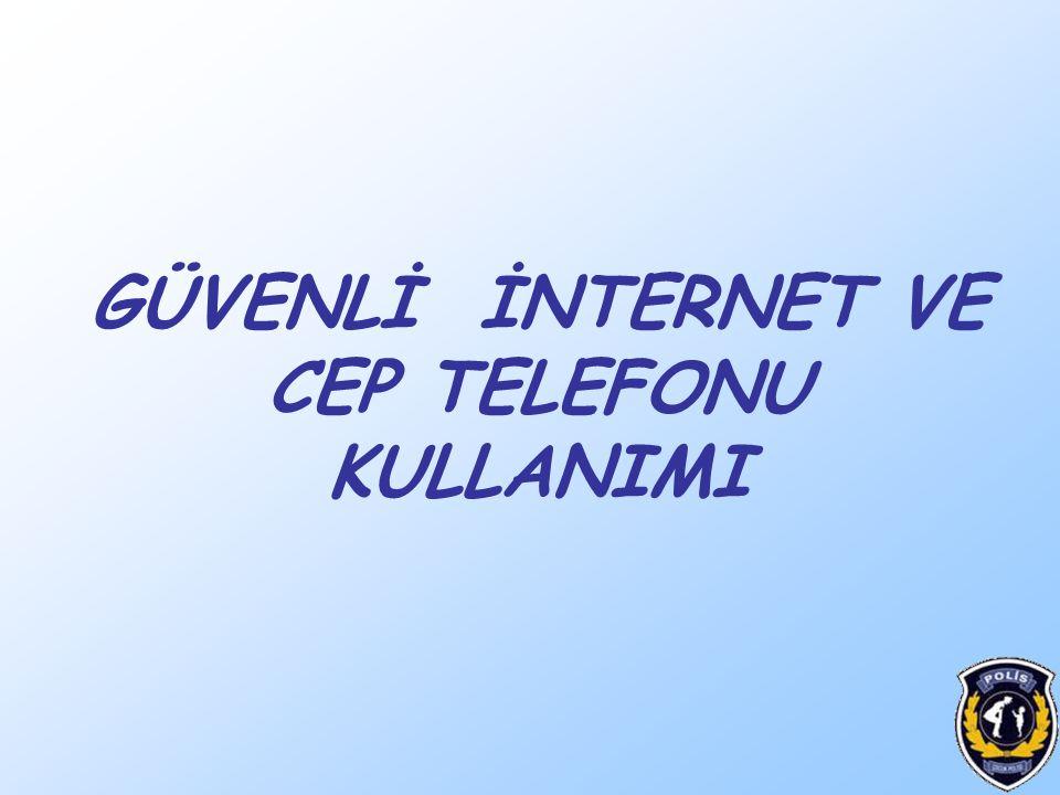 GÜVENLİ İNTERNET VE CEP TELEFONU KULLANIMI